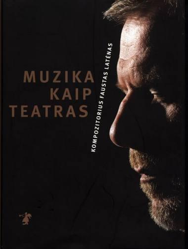 """Knygos """"Muzika kaip teatras. Faustas Latėnas"""" viršelis"""