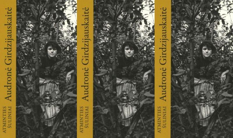 """Audronė Girdzijauskaitė """"Atminties šuliniai. Autobiografinis romanas"""". Vilnius: Homo Liber, 2020, 328 p."""